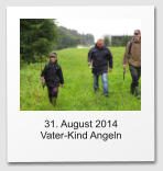 31. August 2014  Vater-Kind Angeln